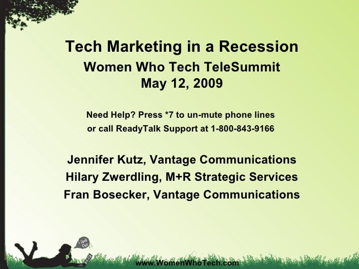 Tech Marketing in a Recession Women Who Tech TeleSummit May 12, 2009 Need Help? Press *7 to un-mute phone lines  or call R...