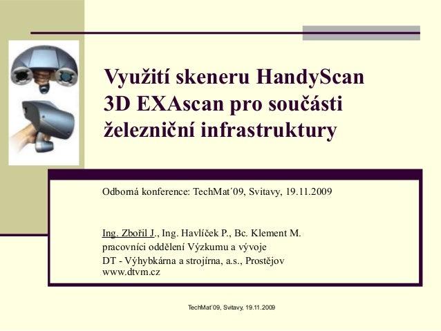 TechMat´09, Svitavy, 19.11.2009 Využití skeneru HandyScan 3D EXAscan pro součásti železniční infrastruktury Odborná konfer...