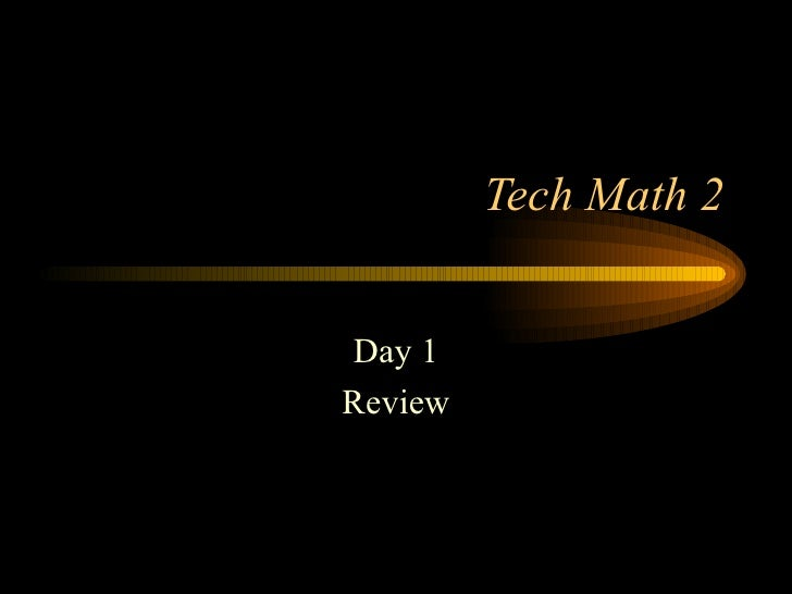Tech Math 2 Day 1 Review