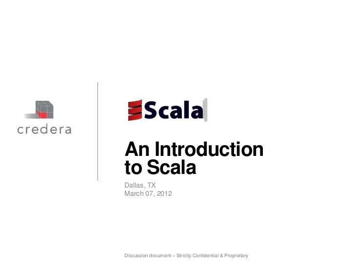 An Introductionto ScalaDallas, TXMarch 07, 2012Discussion document – Strictly Confidential & Proprietary