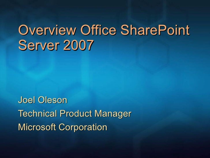 Overview Office SharePoint Server 2007 Joel Oleson Technical Product Manager Microsoft Corporation