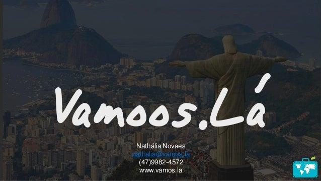 Nathália Novaes nathalia@vamos.la (47)9982-4572 www.vamos.la