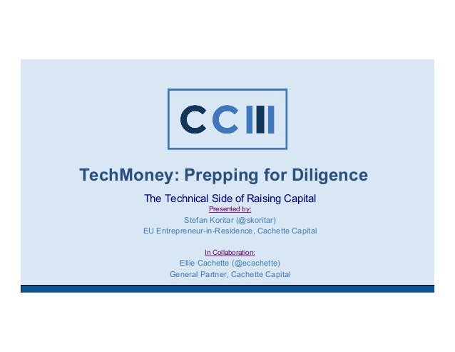 TechMoney: Prepping for Diligence The Technical Side of Raising Capital Presented by: Stefan Koritar (@skoritar) EU Entrep...