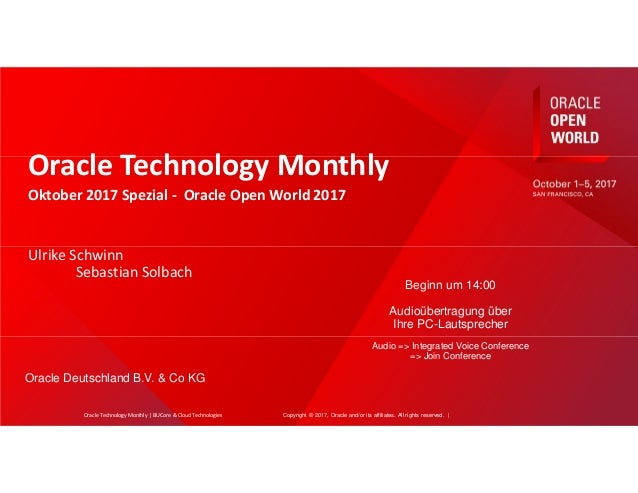 Copyright © 2017, Oracle and/or its affiliates. All rights reserved. | Oracle Technology Monthly Oktober 2017 Spezial - Or...