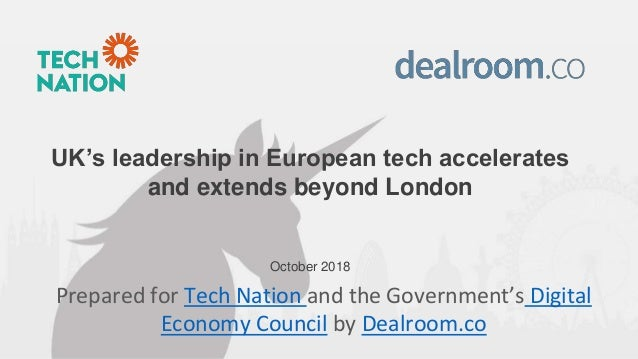 UK's leadership in European tech accelerates and extends beyond London October 2018 Prepared for Tech Nation and the Gover...