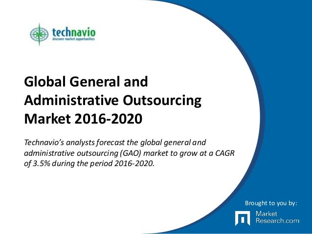 Global General and Administrative Outsourcing Market 2016-2020 Technavio's analysts forecast the global general and admini...