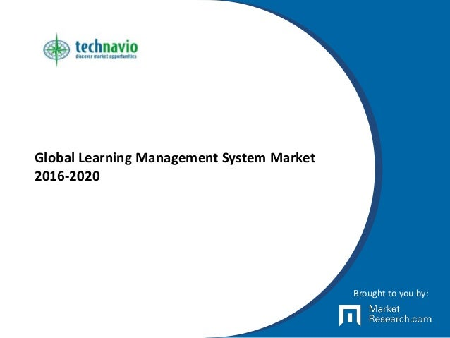 Global Learning Management System Market 2016-2020 Brought to you by: