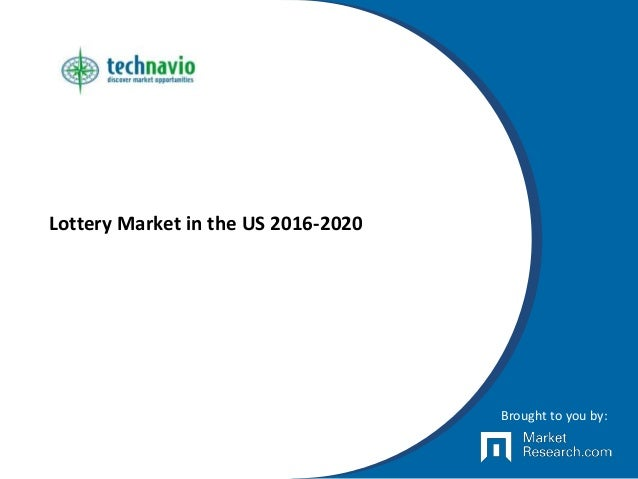 Lottery Market in the US 2016-2020 Brought to you by: