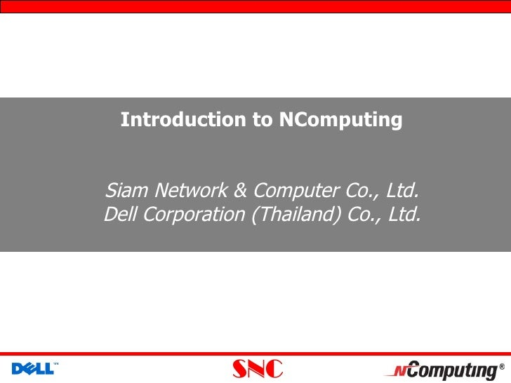 Introduction to NComputingSiam Network & Computer Co., Ltd.Dell Corporation (Thailand) Co., Ltd.