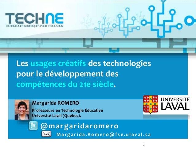 Margarida.Romero @fse.ulaval.ca Les usages créatifs des technologies pour le développement des compétences du 21e siècle. ...