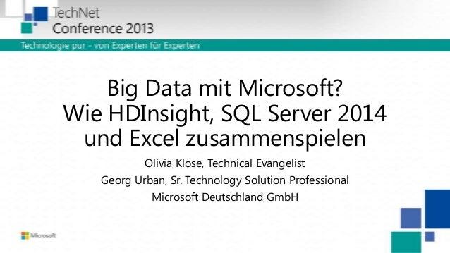 Big Data mit Microsoft? Wie HDInsight, SQL Server 2014 und Excel zusammenspielen Olivia Klose, Technical Evangelist Georg ...