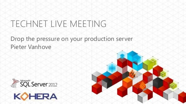 TECHNET LIVE MEETINGDrop the pressure on your production serverPieter Vanhove