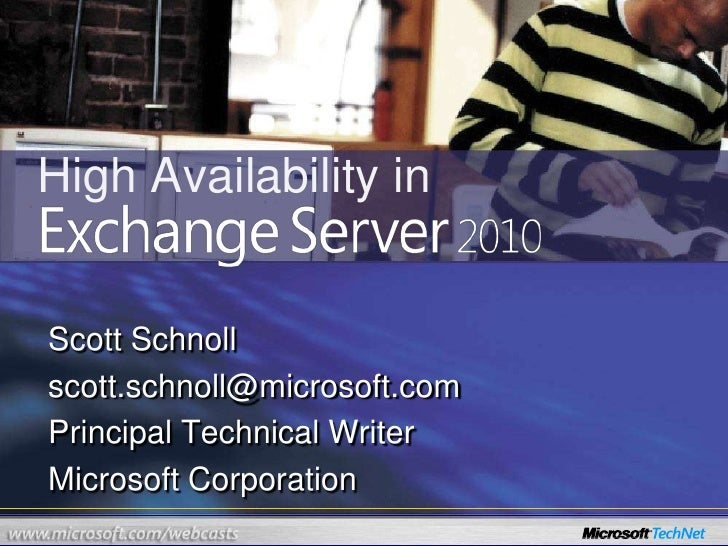 High Availability in<br />Scott Schnoll<br />scott.schnoll@microsoft.com<br />Principal Technical Writer<br />Microsoft Co...