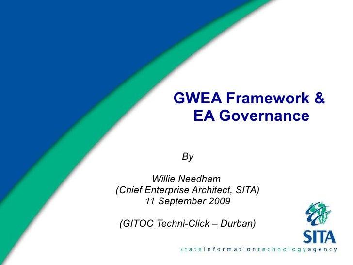 GWEA Framework &  EA Governance By Willie Needham  (Chief Enterprise Architect, SITA) 11 September 2009 (GITOC Techni-Clic...
