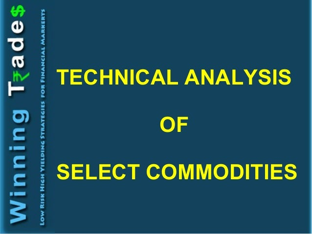 TECHNICAL ANALYSIS       OFSELECT COMMODITIES