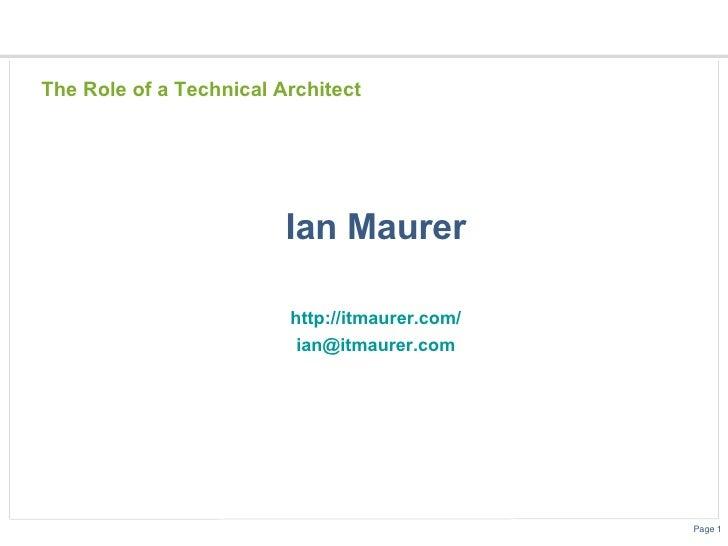 The Role of a Technical Architect <ul><li>Ian Maurer </li></ul><ul><li>http://itmaurer.com/ </li></ul><ul><li>[email_addre...