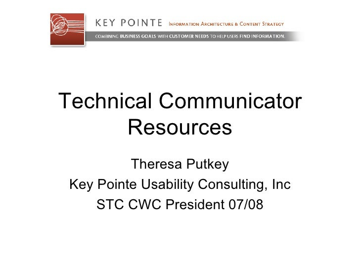 Technical Communicator Resources Theresa Putkey Key Pointe Usability Consulting, Inc STC CWC President 07/08