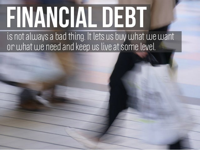 Financial debtis dangerous if the incurred interest and the debt itself are not payed