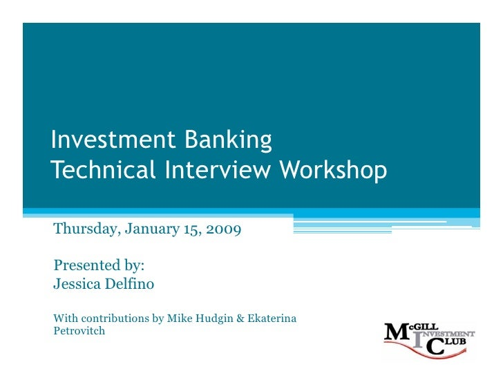 Investment Banking Technical Interview Workshop  Thursday, January 15, 2009  Presented by: Jessica Delfino  With contribut...