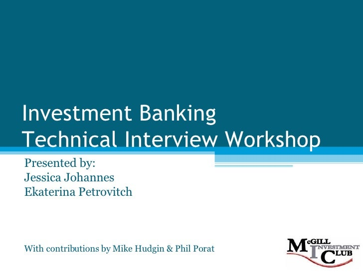 Investment Banking  Technical Interview Workshop Presented by: Jessica Johannes Ekaterina Petrovitch With contributions by...