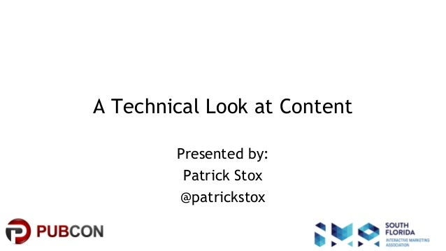 #pubcon A Technical Look at Content Presented by: Patrick Stox @patrickstox