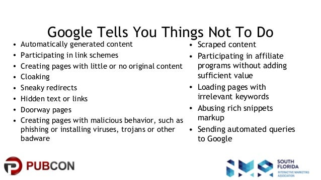 #pubcon Google Tells You Things Not To Do • Automatically generated content • Participating in link schemes • Creating pag...