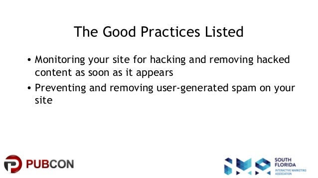 #pubcon The Good Practices Listed • Monitoring your site for hacking and removing hacked content as soon as it appears • P...