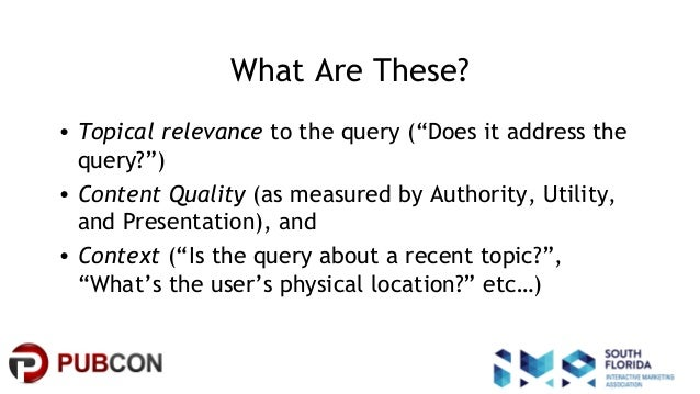 """#pubcon What Are These? • Topical relevance to the query (""""Does it address the query?"""") • Content Quality (as measured by ..."""
