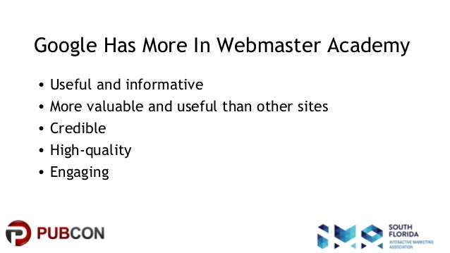 #pubcon Google Has More In Webmaster Academy • Useful and informative • More valuable and useful than other sites • Credib...