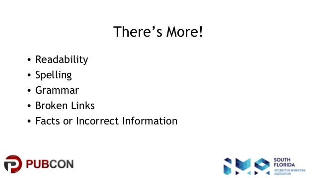 #pubcon There's More! • Readability • Spelling • Grammar • Broken Links • Facts or Incorrect Information
