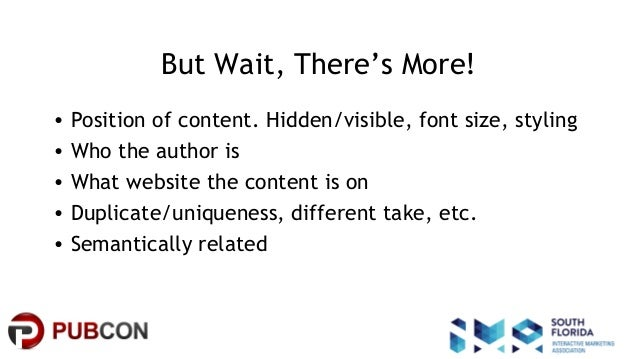 #pubcon But Wait, There's More! • Position of content. Hidden/visible, font size, styling • Who the author is • What websi...