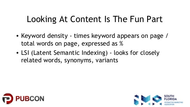 #pubcon Looking At Content Is The Fun Part • Keyword density - times keyword appears on page / total words on page, expres...