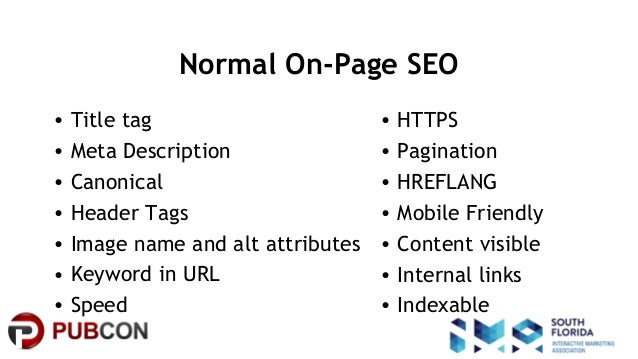 #pubcon Normal On-Page SEO • Title tag • Meta Description • Canonical • Header Tags • Image name and alt attributes • Keyw...