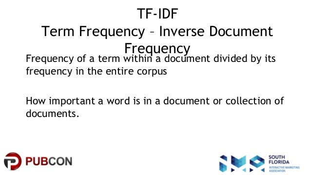 #pubcon TF-IDF Term Frequency – Inverse Document Frequency Frequency of a term within a document divided by its frequency ...