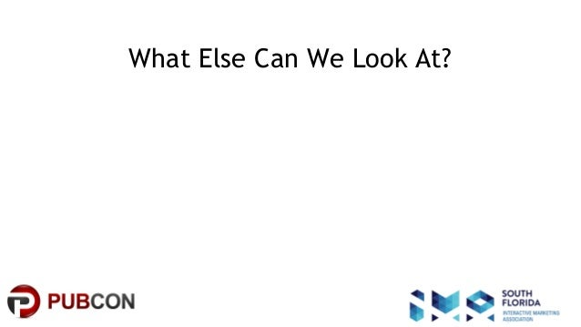 #pubcon What Else Can We Look At?