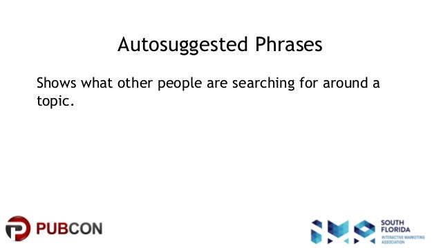 #pubcon Autosuggested Phrases Shows what other people are searching for around a topic.