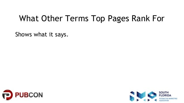 #pubcon What Other Terms Top Pages Rank For Shows what it says.