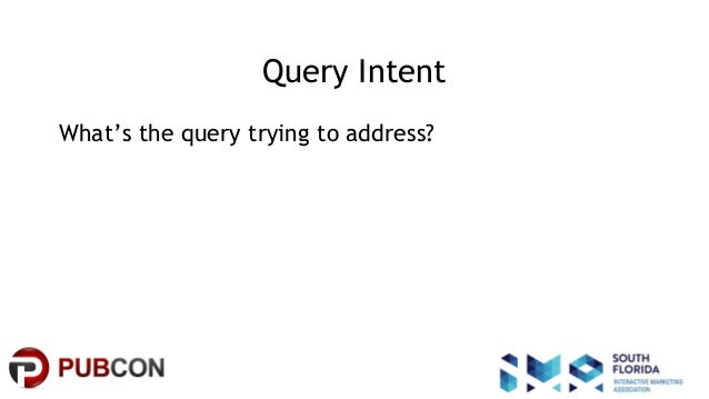 #pubcon Query Intent What's the query trying to address?