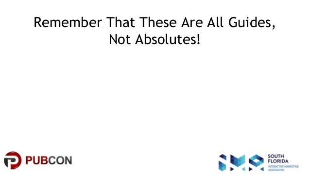#pubcon Remember That These Are All Guides, Not Absolutes!