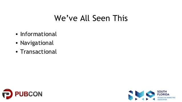 #pubcon We've All Seen This • Informational • Navigational • Transactional