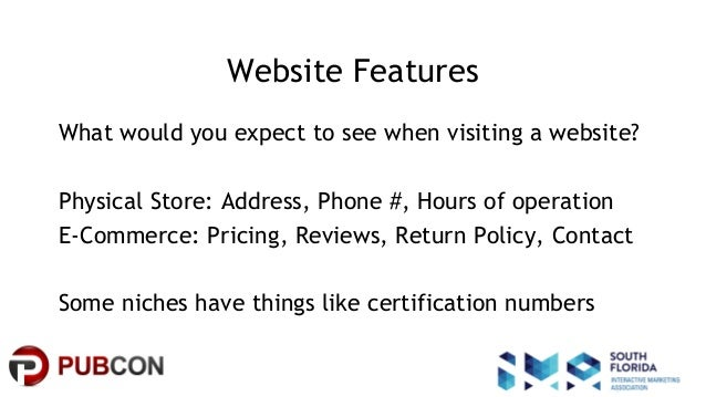 #pubcon Website Features What would you expect to see when visiting a website? Physical Store: Address, Phone #, Hours of ...