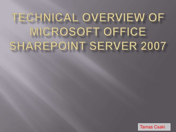 Technical Overview of Microsoft Office Sharepoint Server 2007<br />TamasCsaki<br />