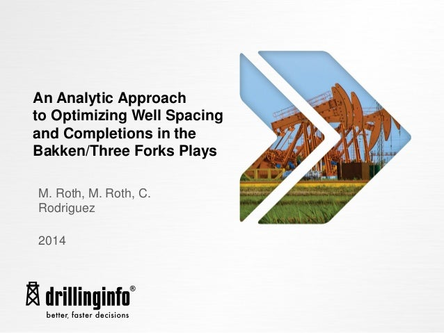 An Analytic Approach to Optimizing Well Spacing and Completions in the Bakken/Three Forks Plays M. Roth, M. Roth, C. Rodri...