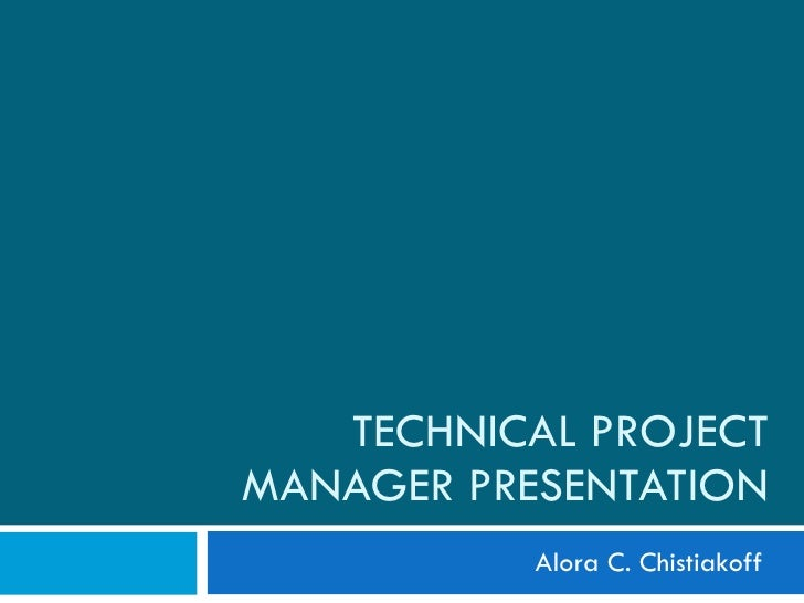 TECHNICAL PROJECT MANAGER PRESENTATION Alora C. Chistiakoff