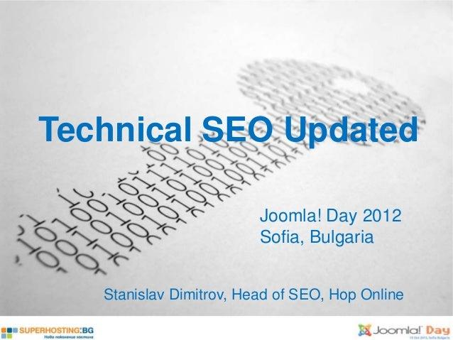 Technical SEO Updated                         Joomla! Day 2012                         Sofia, Bulgaria   Stanislav Dimitro...
