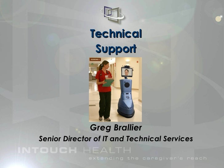 Technical Support Greg Brallier Senior Director of IT and Technical Services