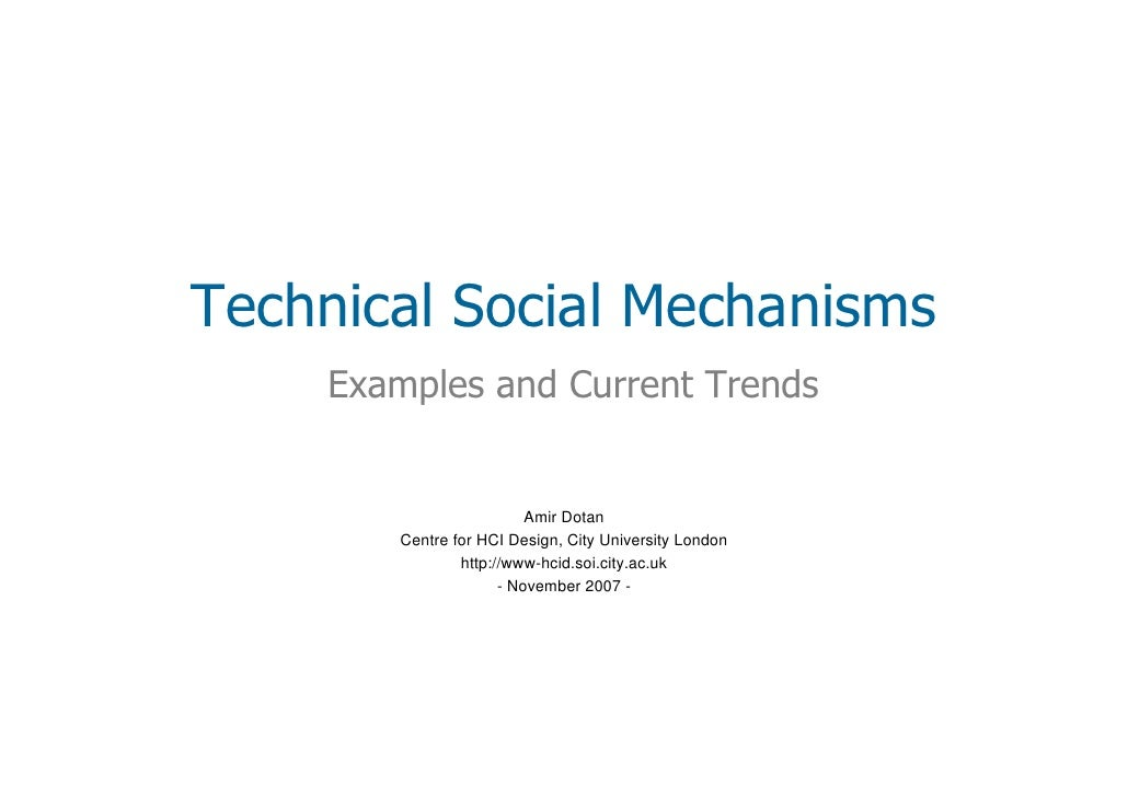 Technical Social Mechanisms     Examples and Current Trends                             Amir Dotan         Centre for HCI ...