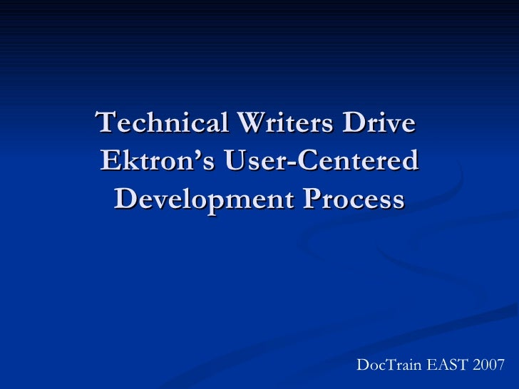 Technical Writers Drive  Ektron's User-Centered Development Process DocTrain EAST 2007