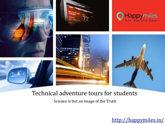 Technical adventure tours for students http://happymiles.in/ Science is but an image of the Truth