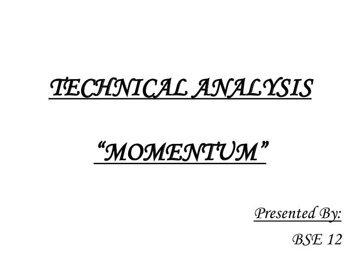 "TECHNICAL ANALYSIS""MOMENTUM""<br />Presented By:<br />BSE 12<br />"